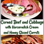 Corned Beef and Cabbage with Horseradish Cream and Honey Glazed Carrots