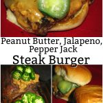Peanut Butter, Jalapeno, Pepper Jack Steak Burger