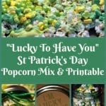"""Lucky To Have You"" St Patrick's Day Popcorn Mix & Printable"