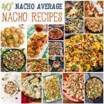 40+ Nacho Average Nacho Recipes