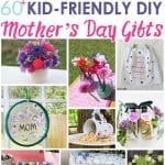 60+ Kid Friendly DIY Mother's Day Gifts