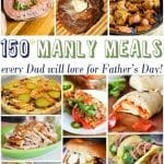 150+ Manly Meals Every Dad Will Love For Father's Day!