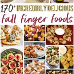 170+ Incredibly Delicious Fall Finger Foods