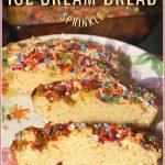 Vanilla Sprinkle Ice Cream Bread