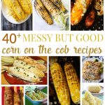 40+ Messy But Good Corn on the Cob Recipes