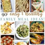 90+ Easy and Healthy Family Meal Ideas
