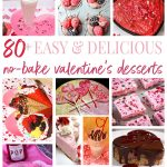 80+ Easy and Delicious No Bake Valentine's Desserts