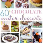 60+ Chocolate Easter Desserts